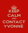 KEEP CALM AND CONTACT YVONNE  - Personalised Poster A4 size
