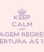 KEEP CALM AND CONTAGEM REGRESSIVA  ABERTURA ÀS 14H  - Personalised Poster A4 size