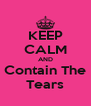 KEEP CALM AND Contain The Tears - Personalised Poster A4 size