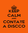 KEEP CALM AND CONTATE A DISCCO - Personalised Poster A4 size
