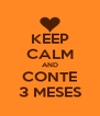 KEEP CALM AND CONTE 3 MESES - Personalised Poster A4 size