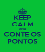 KEEP CALM AND CONTE OS PONTOS - Personalised Poster A4 size