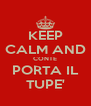 KEEP CALM AND CONTE PORTA IL TUPE' - Personalised Poster A4 size