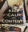 KEEP CALM AND CONTENTO FERRIGNO? - Personalised Poster A4 size