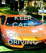 KEEP CALM AND CONTINIUE DRIVING - Personalised Poster A4 size