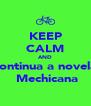 KEEP CALM AND continua a novela  Mechicana - Personalised Poster A4 size