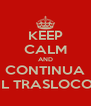 KEEP CALM AND CONTINUA IL TRASLOCO - Personalised Poster A4 size