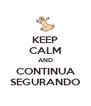 KEEP CALM AND CONTINUA SEGURANDO - Personalised Poster A4 size