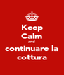 Keep Calm and continuare la cottura - Personalised Poster A4 size