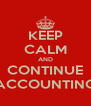 KEEP CALM AND CONTINUE ACCOUNTING - Personalised Poster A4 size