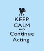 KEEP CALM AND Continue Acting  - Personalised Poster A4 size