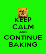 KEEP CALM AND CONTINUE BAKING - Personalised Poster A4 size