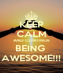 KEEP CALM AND CONTINUE BEING  AWESOME!!! - Personalised Poster A4 size