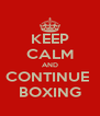 KEEP CALM AND CONTINUE  BOXING - Personalised Poster A4 size
