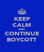 KEEP CALM AND CONTINUE BOYCOTT - Personalised Poster A4 size