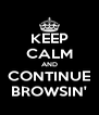 KEEP CALM AND CONTINUE BROWSIN' - Personalised Poster A4 size