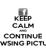 KEEP CALM AND CONTINUE BROWSING PICTURES - Personalised Poster A4 size