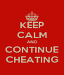 KEEP CALM AND CONTINUE CHEATING - Personalised Poster A4 size