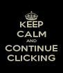 KEEP CALM AND CONTINUE CLICKING - Personalised Poster A4 size