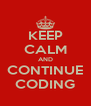 KEEP CALM AND CONTINUE CODING - Personalised Poster A4 size