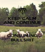 KEEP CALM AND CONTINUE  CONSUMING BULLSHIT - Personalised Poster A4 size