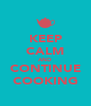 KEEP CALM AND CONTINUE COOKING - Personalised Poster A4 size
