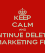 KEEP CALM AND CONTINUE DELETING MARKETING FM - Personalised Poster A4 size