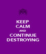 KEEP CALM AND CONTINUE DESTROYING - Personalised Poster A4 size