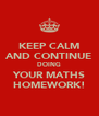 KEEP CALM AND CONTINUE DOING YOUR MATHS HOMEWORK! - Personalised Poster A4 size