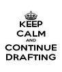 KEEP CALM AND CONTINUE DRAFTING - Personalised Poster A4 size