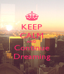 KEEP CALM AND Continue Dreaming - Personalised Poster A4 size