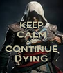 KEEP CALM AND CONTINUE DYING - Personalised Poster A4 size