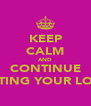 KEEP CALM AND CONTINUE EATING YOUR LOAF - Personalised Poster A4 size