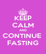 KEEP CALM AND CONTINUE  FASTING - Personalised Poster A4 size