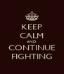 KEEP CALM AND CONTINUE FIGHTING - Personalised Poster A4 size