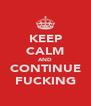 KEEP CALM AND CONTINUE FUCKING - Personalised Poster A4 size