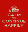 KEEP CALM AND CONTINUE HAPPILY - Personalised Poster A4 size