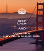 KEEP CALM AND CONTINUE HAVING A GOOD TIME - Personalised Poster A4 size