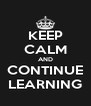 KEEP CALM AND CONTINUE LEARNING - Personalised Poster A4 size