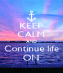 KEEP CALM AND Continue life ON - Personalised Poster A4 size
