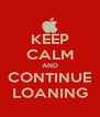 KEEP CALM AND CONTINUE LOANING - Personalised Poster A4 size