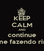 KEEP CALM AND continue me fazendo rir - Personalised Poster A4 size