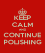 KEEP CALM AND CONTINUE POLISHING - Personalised Poster A4 size