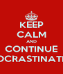 KEEP CALM AND CONTINUE PROCRASTINATING - Personalised Poster A4 size