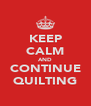 KEEP CALM AND CONTINUE QUILTING - Personalised Poster A4 size