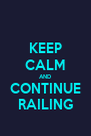 KEEP CALM AND CONTINUE RAILING - Personalised Poster A4 size