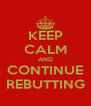 KEEP CALM AND CONTINUE REBUTTING - Personalised Poster A4 size