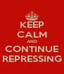 KEEP CALM AND CONTINUE REPRESSING - Personalised Poster A4 size