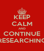 KEEP CALM AND CONTINUE RESEARCHING - Personalised Poster A4 size