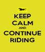 KEEP CALM AND CONTINUE RIDING - Personalised Poster A4 size